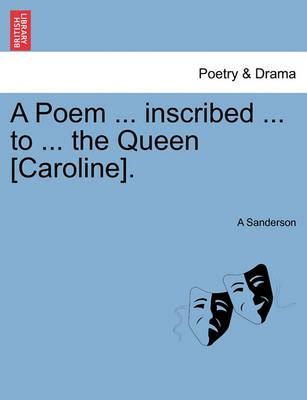 A Poem ... Inscribed ... to ... the Queen [Caroline].