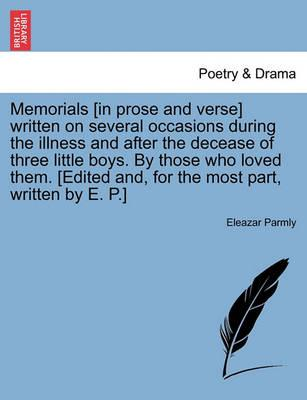 Memorials [In Prose and Verse] Written on Several Occasions During the Illness and After the Decease of Three Little Boys. by Those Who Loved Them. [Edited And, for the Most Part, Written by E. P.]