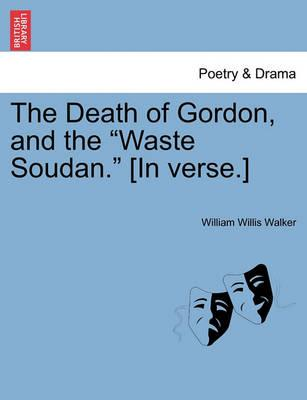 """The Death of Gordon, and the """"Waste Soudan."""" [In Verse.]"""