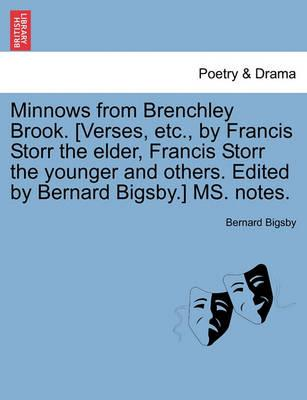 Minnows from Brenchley Brook. [Verses, Etc., by Francis Storr the Elder, Francis Storr the Younger and Others. Edited by Bernard Bigsby.] Ms. Notes.