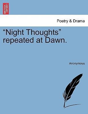 """""""Night Thoughts"""" Repeated at Dawn."""