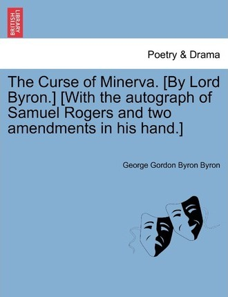 The Curse of Minerva. [By Lord Byron.] [With the Autograph of Samuel Rogers and Two Amendments in His Hand.]