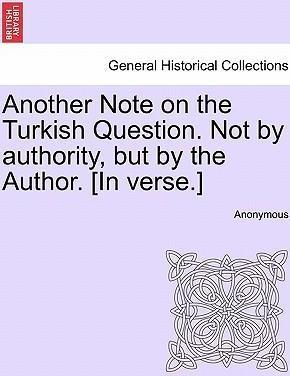 Another Note on the Turkish Question. Not by Authority, But by the Author. [In Verse.]
