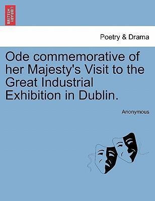 Ode Commemorative of Her Majesty's Visit to the Great Industrial Exhibition in Dublin.