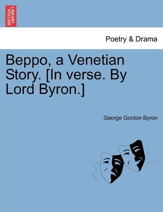 Beppo, a Venetian Story. [In Verse. by Lord Byron.] Fifth Edition
