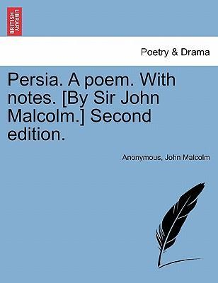 Persia. a Poem. with Notes. [By Sir John Malcolm.] Second Edition.