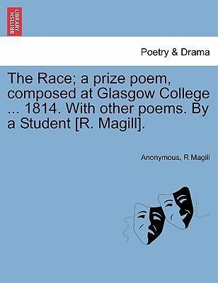 The Race; A Prize Poem, Composed at Glasgow College ... 1814. with Other Poems. by a Student [R. Magill].