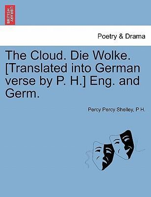 The Cloud. Die Wolke. [Translated Into German Verse by P. H.] Eng. and Germ.
