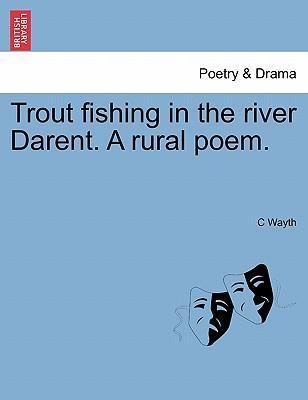 Trout Fishing in the River Darent. a Rural Poem.