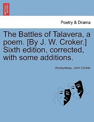 The Battles of Talavera, a Poem. [By J. W. Croker.] Sixth Edition, Corrected, with Some Additions.