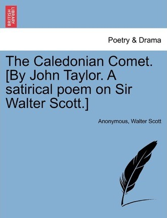 The Caledonian Comet. [By John Taylor. a Satirical Poem on Sir Walter Scott.]