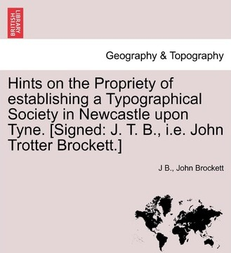 Hints on the Propriety of Establishing a Typographical Society in Newcastle Upon Tyne. [Signed