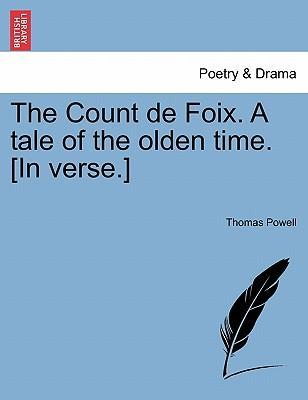 The Count de Foix. a Tale of the Olden Time. [In Verse.]