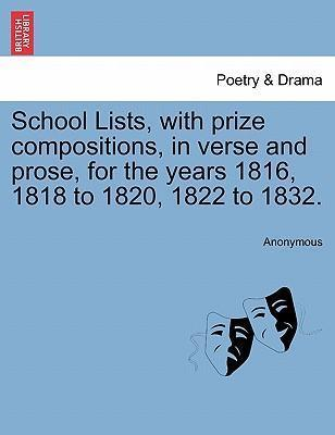 School Lists, with Prize Compositions, in Verse and Prose, for the Years 1816, 1818 to 1820, 1822 to 1832.