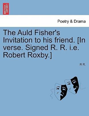 The Auld Fisher's Invitation to His Friend. [In Verse. Signed R. R. i.e. Robert Roxby.]