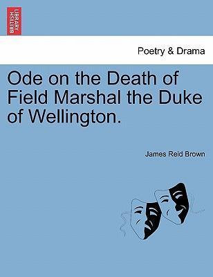 Ode on the Death of Field Marshal the Duke of Wellington.