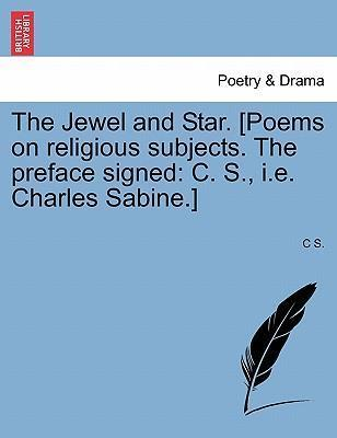 The Jewel and Star. [Poems on Religious Subjects. the Preface Signed
