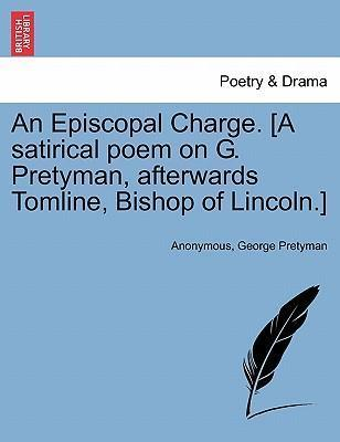 An Episcopal Charge. [A Satirical Poem on G. Pretyman, Afterwards Tomline, Bishop of Lincoln.]
