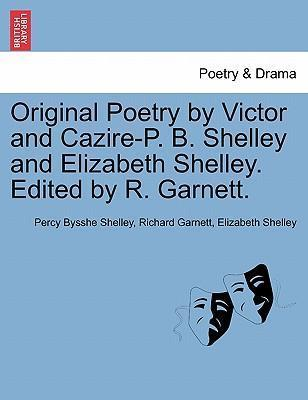 Original Poetry by Victor and Cazire-P. B. Shelley and Elizabeth Shelley. Edited by R. Garnett.