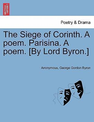 The Siege of Corinth. a Poem. Parisina. a Poem. [By Lord Byron.] Second Edition.