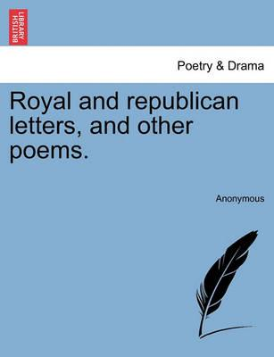 Royal and Republican Letters, and Other Poems.