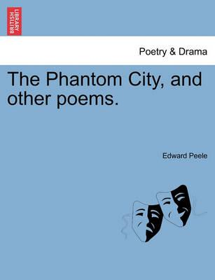 The Phantom City, and Other Poems.