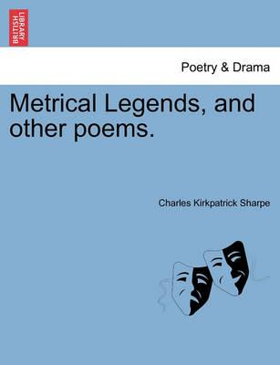 Metrical Legends, and Other Poems.