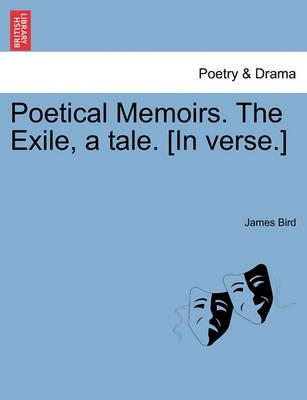 Poetical Memoirs. the Exile, a Tale. [In Verse.]