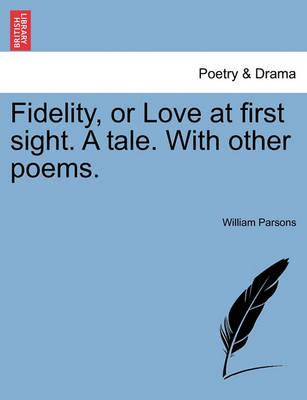 Fidelity, or Love at First Sight. a Tale. with Other Poems.