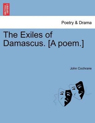 The Exiles of Damascus. [A Poem.]