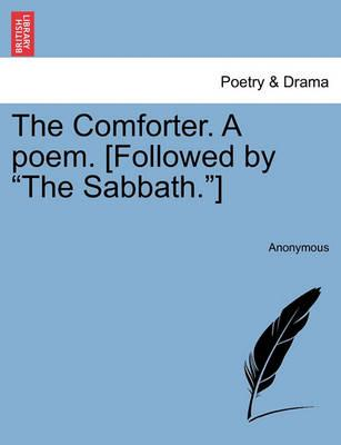 """The Comforter. a Poem. [Followed by """"The Sabbath.""""]"""