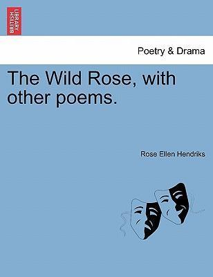 The Wild Rose, with Other Poems.