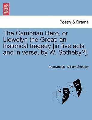 The Cambrian Hero, or Llewelyn the Great