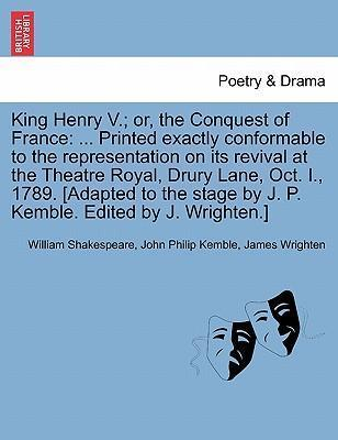 King Henry V.; Or, the Conquest of France