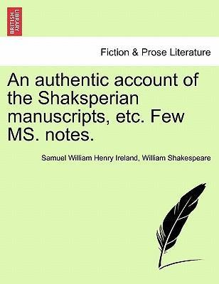 An Authentic Account of the Shaksperian Manuscripts, Etc. Few Ms. Notes.