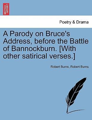 A Parody on Bruce's Address, Before the Battle of Bannockburn. [With Other Satirical Verses.]
