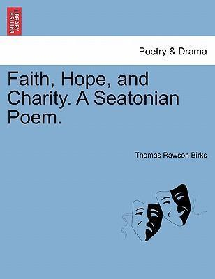 Faith, Hope, and Charity. a Seatonian Poem.