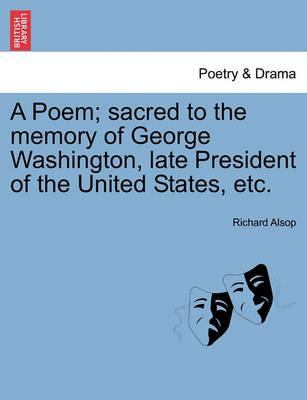 A Poem; Sacred to the Memory of George Washington, Late President of the United States, Etc.