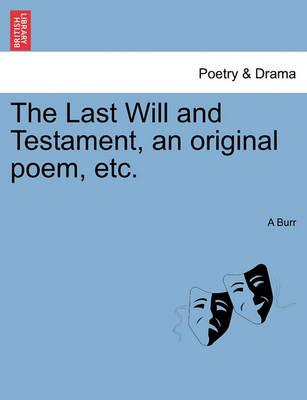 The Last Will and Testament, an Original Poem, Etc.