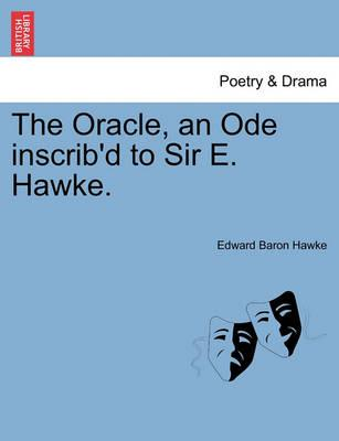 The Oracle, an Ode Inscrib'd to Sir E. Hawke.