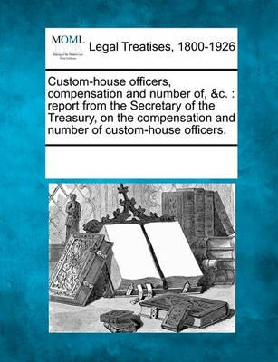 Custom-House Officers, Compensation and Number Of, &C.