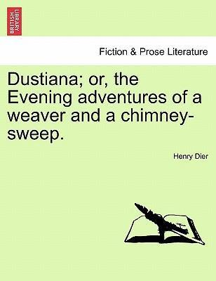 Dustiana; Or, the Evening Adventures of a Weaver and a Chimney-Sweep.