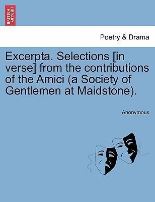Excerpta. Selections [In Verse] from the Contributions of the Amici (a Society of Gentlemen at Maidstone).
