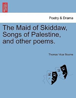 The Maid of Skiddaw, Songs of Palestine, and Other Poems.