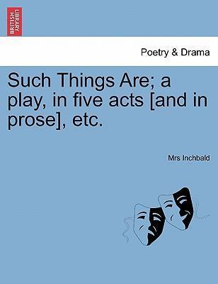 Such Things Are; A Play, in Five Acts [And in Prose], Etc.