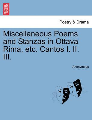 Miscellaneous Poems and Stanzas in Ottava Rima, Etc. Cantos I. II. III.