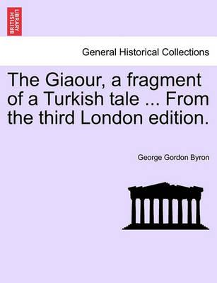 The Giaour, a Fragment of a Turkish Tale ... from the Third London Edition.
