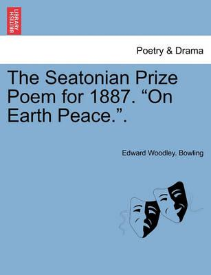 "The Seatonian Prize Poem for 1887. ""On Earth Peace.."""