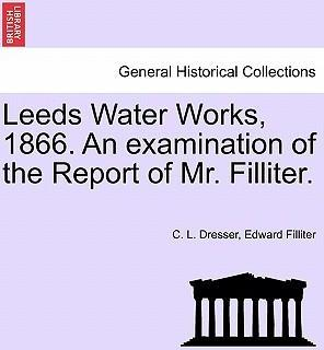 Leeds Water Works, 1866. an Examination of the Report of Mr. Filliter.