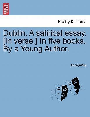 Dublin. a Satirical Essay. [In Verse.] in Five Books. by a Young Author.